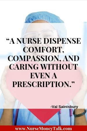 "From ""21 Essential Qualities of a Good Nurse""  Quote by Val Saintsbury  ""A Nurse dispense comfort, compassion, and caring without even a prescription."""