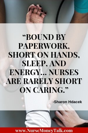 "From ""21 Essential Qualities of a Good Nurse""  Quote by Sharon Hdacek  ""Bound by paperwork, short on hands, sleep, and energy… nurses are rarely short on caring."""