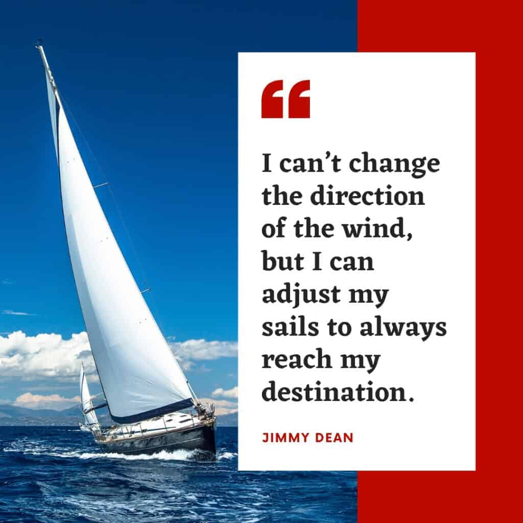 Jimmy Dean Quote that has to do with sailing and changing direction of the wind