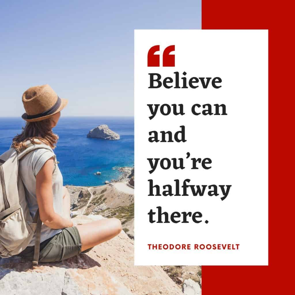 Theodore Roosevelt quote on believing you can and you're already there