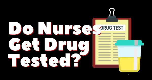 do nurses get a drug test