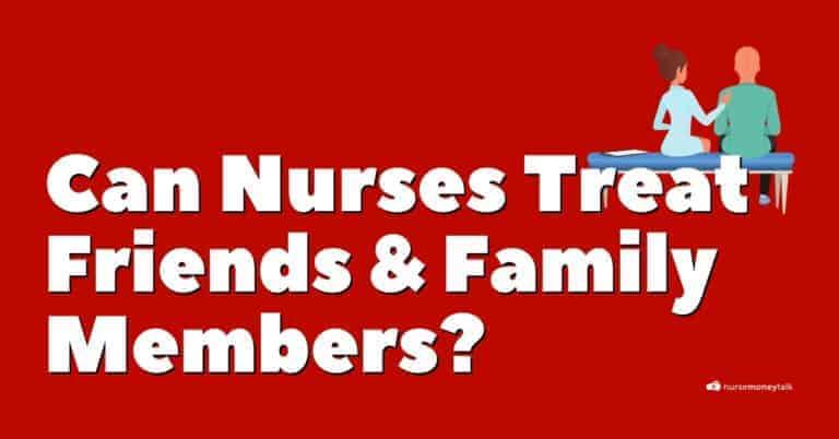 Can Nurses Treat Family Members or Friends?